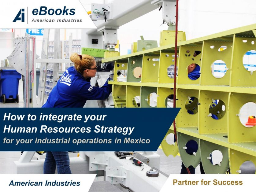 How to integrate your Human Resources Strategy for your industrial operations in Mexico scaled 837x628 - How To Integrate Your Human Resources Strategy For Your Industrial Operations In Mexico
