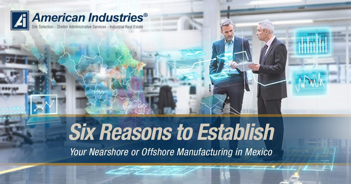 Six reasons to establish 2 - Six Reasons to Establish Your Nearshore or Offshore Manufacturing in Mexico