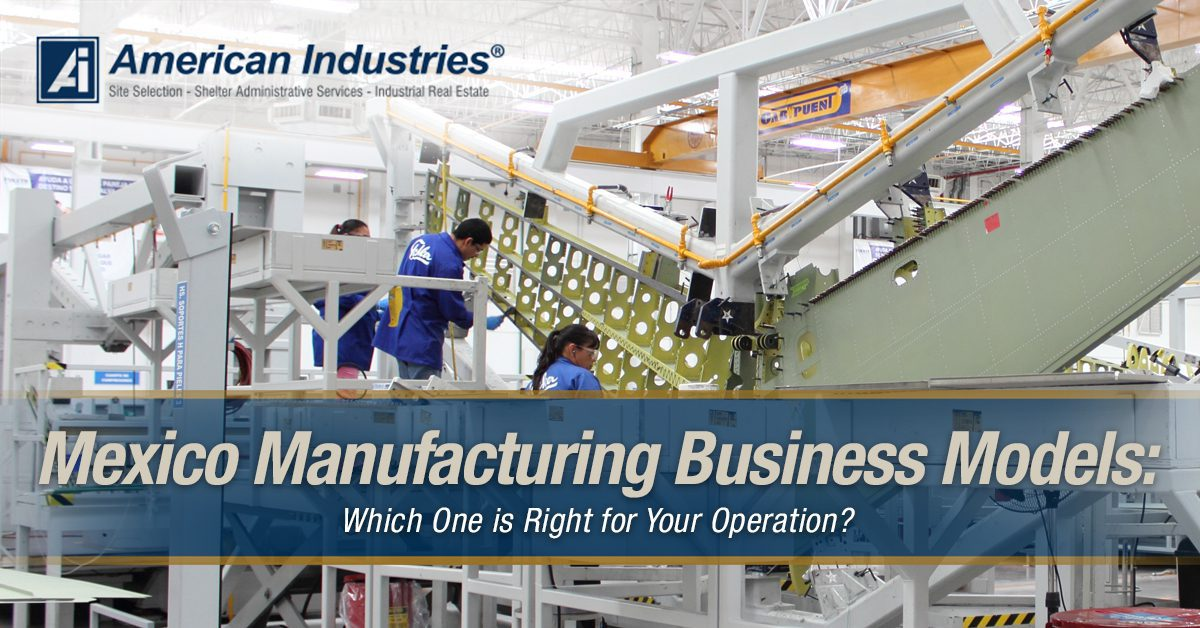 Mexico manufacturing business models - Mexico Manufacturing Business Models:  Which One is Right for Your Operation?