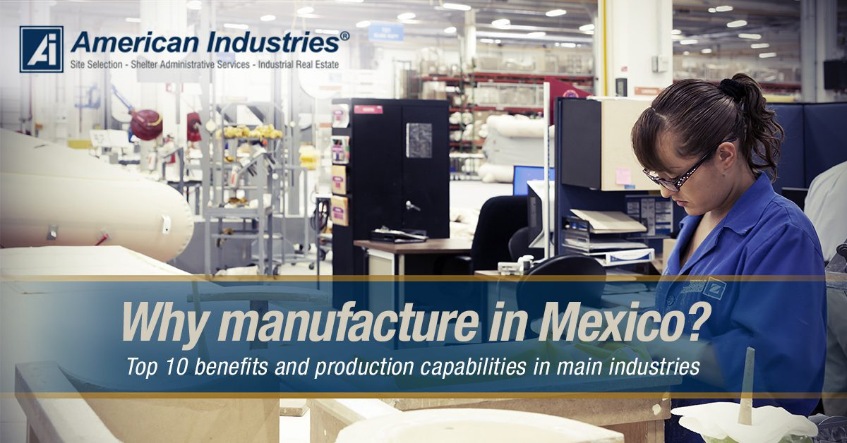why mexico copia 2 - Why manufacture in Mexico? Top 10 benefits and production capabilities in main industries
